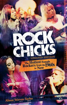 Rock Chicks : The Hottest Female Rockers from the 1960s to Now - Alison Stieven-Taylor