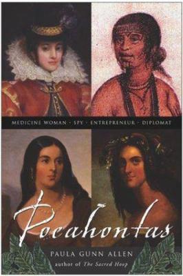 Pocahontas : Medicine Woman, Spy, Entrepreneur, Diplomat - Paula Gunn Allen