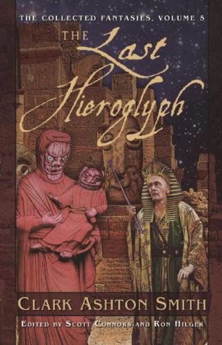 The Last Hieroglyph: The Collected Fantasies, V... 1597808830 Book Cover