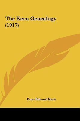 The Kern Genealogy - Peter Edward Kern