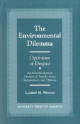 The Environmental Dilemma - Optimism or Despair? : An Interdisciplinary Analysis of Trends, Issues, Perspectives and Options - Lambert N. Wenner