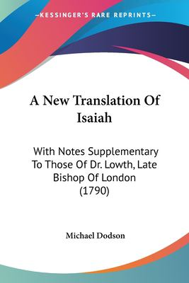 Paperback A New Translation of Isaiah : With Notes Supplementary to Those of Dr. Lowth, Late Bishop of London (1790) Book
