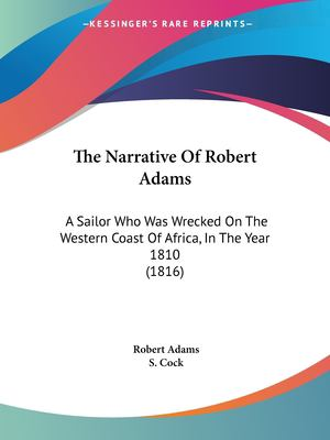 Paperback The Narrative of Robert Adams : A Sailor Who Was Wrecked on the Western Coast of Africa, in the Year 1810 (1816) Book