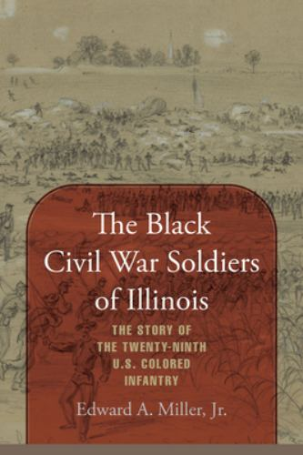 Hardcover The Black Civil War Soldiers of Illinois : The Story of the Twenty-Ninth U. S. Colored Infantry Book