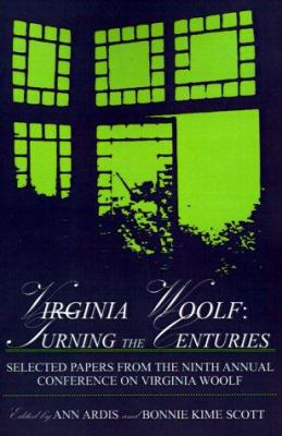 Virginia Woolf Turning the Centuries : Selected Papers from the 9th Annual Conference on Virginia Woolf - Conference on Virginia Woolf Staff