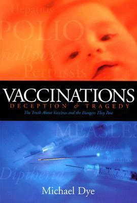 0929619072 - Michael Dye: Vaccinations: Deception & Tragedy - Book