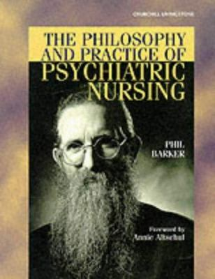 The Philosophy and Practice of Psychiatric Nursing : Selected Writings - Philip J. Barker