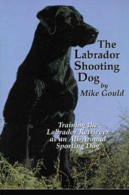 Paperback The Labrador Shooting Dog : Training the Labrador Retriever as an All-Around Sporting Dog Book