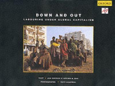 Down and Out : Labouring under Global Capitalism - Jan Breman; Arvind N. Das; Ravi Agarwal