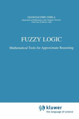 Fuzzy Logic : Mathematical Tools for Approximate Reasoning - G. Gerla