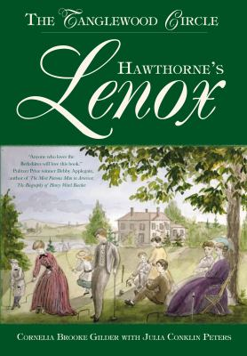 Hawthorne's Lenox : The Tanglewood Circle - Cornelia Brooke Gilder; Julia Conklin Peters