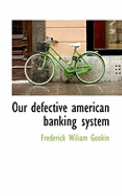 Paperback Our Defective American Banking System Book