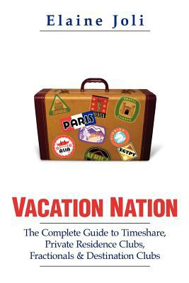 Vacation Nation : The Complete Guide to Timeshare, Private Residence Clubs, Fractionals and Destination Clubs (1439261377 7060005) photo