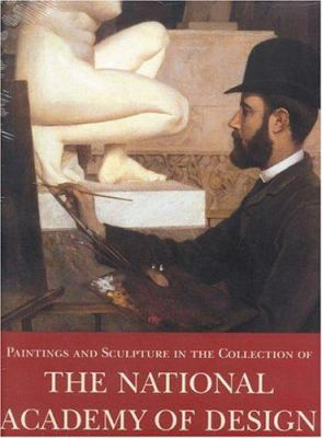 Paintings and Sculpture in the Collection of National Academy of Design, 1826-1925 - David B. Dearinger