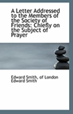 Paperback A Letter Addressed to the Members of the Society of Friends : Chiefly on the Subject of Prayer Book