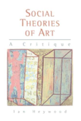 Social Theories of Art: A Critique Ian Heywood Author