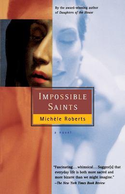 Impossible Saints - Mich?le Roberts