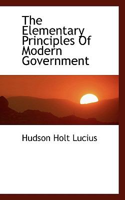 Paperback The Elementary Principles of Modern Government Book