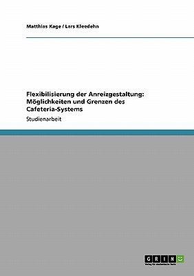 Flexibilisierung der Anreizgestaltung: M?glichkeiten und Grenzen des Cafeteria-Systems - Matthias Kage