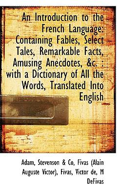 Paperback An Introduction to the French Language : Containing Fables, Select Tales, Remarkable Facts, Amusing A Book