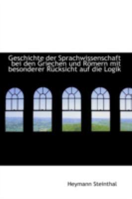 Paperback Geschichte der Sprachwissenschaft Bei Den Griechen und R?mern Mit Besonderer R?cksicht Auf Die Logik Book