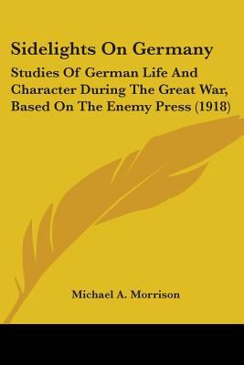 Paperback Sidelights on Germany : Studies of German Life and Character During the Great War, Based on the Enemy Press (1918) Book