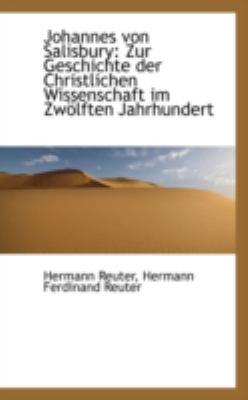 Paperback Johannes Von Salisbury : Zur Geschichte der Christlichen Wissenschaft im Zw?lften Jahrhundert Book