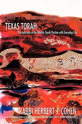 Texas Torah : The Interface of the Weekly Torah Portion with Everyday Life - Rabbi Herbert J. Cohen