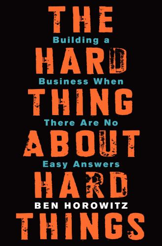 Hardcover The Hard Thing about Hard Things : Building a Business When There Are No Easy Answers Book