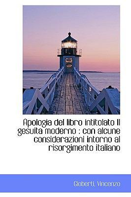 Paperback Apologia Del Libro Intitolato il Gesuita Moderno : Con alcune considerazioni intorno al Risorgimento Book