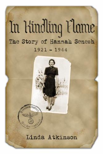 In Kindling Flame : The Story of Hannah Senesh, 1921-1944 - Linda Atkinson