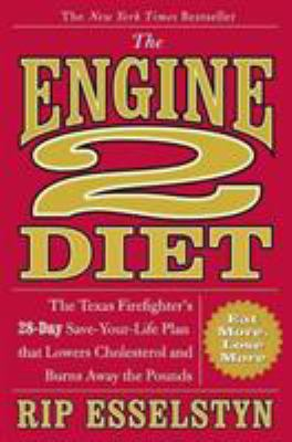 Hardcover The Engine 2 Diet : The Texas Firefighter's 28-Day Save-Your-Life Plan That Lowers Cholesterol and Burns Away the Pounds Book