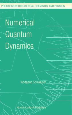 Numerical Quantum Dynamics (Progress in Theoretical Chemistry and Physics) (Volume 9) - Schweizer, W.