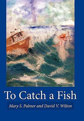 To Catch a Fish - Mary S. Palmer; David V. Wilton