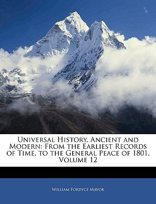 Paperback Universal History, Ancient and Modern : From the Earliest Records of Time, to the General Peace of 1801, Volume 12 Book