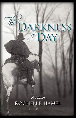 The Darkness of Day : A Novel - Rochelle Hamel