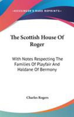 The Scottish House of Roger : With Notes Respecting the Families of Playfair and Haldane of Bermony - Charles Rogers