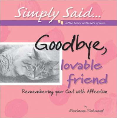 Goodbye, Lovable Friend : Remembering Your Cat with Affection - Marianne R. Richmond