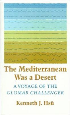 The Mediterranean Was a Desert : A Voyage of the Glomar Challenger - Kenneth J. Hs?