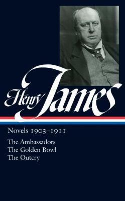 Henry James : Novels, 1903-1911 - The Ambassadors; the Golden Bowl; the Outcry - Henry James