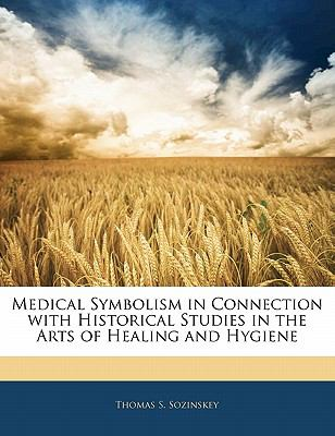Paperback Medical Symbolism in Connection with Historical Studies in the Arts of Healing and Hygiene Book