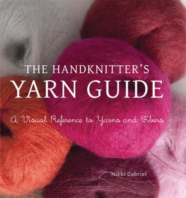 The Handknitter S Yarn Guide A Visual Book By Nikki Gabriel