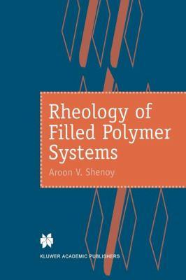 Rheology of Filled Polymer Systems - Shenoy, A.V.