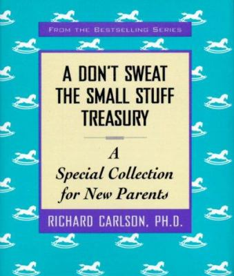 A Don'T Sweat The Small Stuff Treasury: A Special Collection for New Parents (Don't Sweat the Small Stuff (Andrews McMeel)) - Book  of the Don't Sweat the Small Stuff