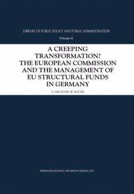 A Creeping Transformation? The European Commission and the Management of EU Structural Funds in Germany - Michael W. Bauer