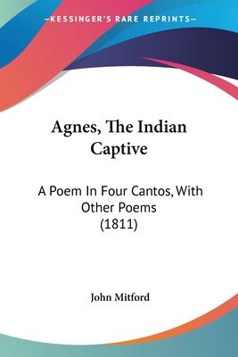 Paperback Agnes, the Indian Captive : A Poem in Four Cantos, with Other Poems (1811) Book