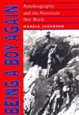 Being a Boy Again : Autobiography and the American Boy Book - Marcia Jacobson