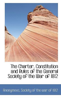 Paperback The Charter, Constitution and Rules of the General Society of the War Of 1812 Book