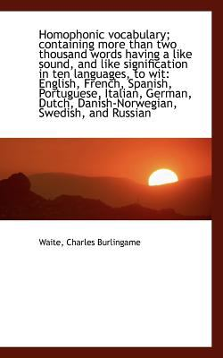 Paperback Homophonic Vocabulary; Containing More Than Two Thousand Words Having a Like Sound, and Like Signifi Book
