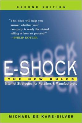 E-Shock : The New Rules-Internet Strategies for Retailers and Manufacturers